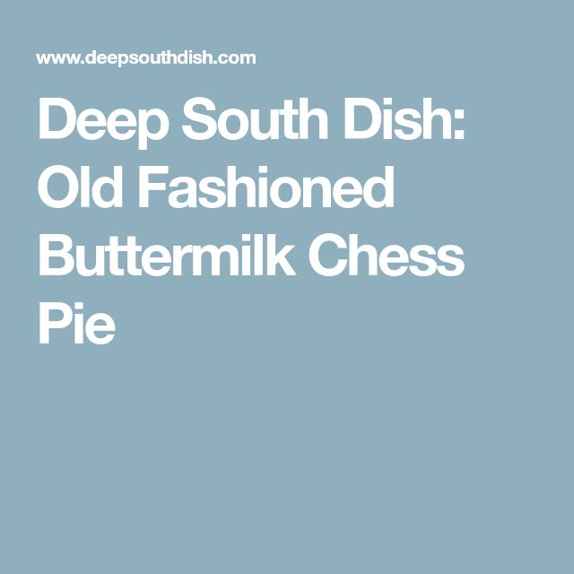 Deep South Dish: Old Fashioned Buttermilk Chess Pie