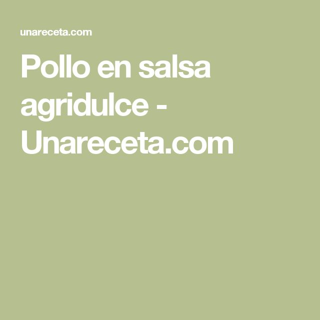 Pollo en salsa agridulce - Unareceta.com