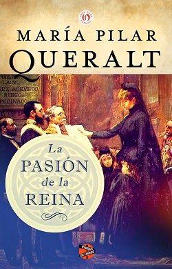 Palabras que hablan de historia | Blog de libros de historia: La pasión de la reina | María Pilar Queralt del Hierro