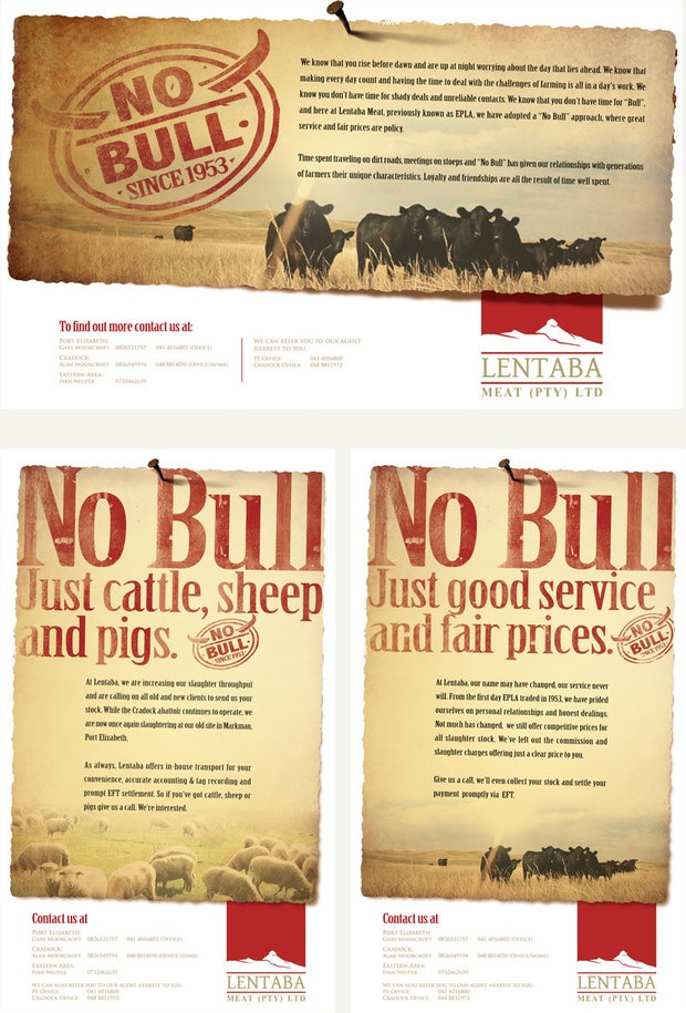 "No Bull, just good service & fair prices.  After consulting Strategy, a campaign was developed aimed at attracting stock from farmers whilst entrenching loyalty, great service, fair prices & relationships as Lentaba's core company values.  After years of enjoying great relationships with the guys at Lentaba, we at Strategy know that they do business down-the-line and when it comes to service there is no compromise!.... Hence the ""No Bull"" campaign."