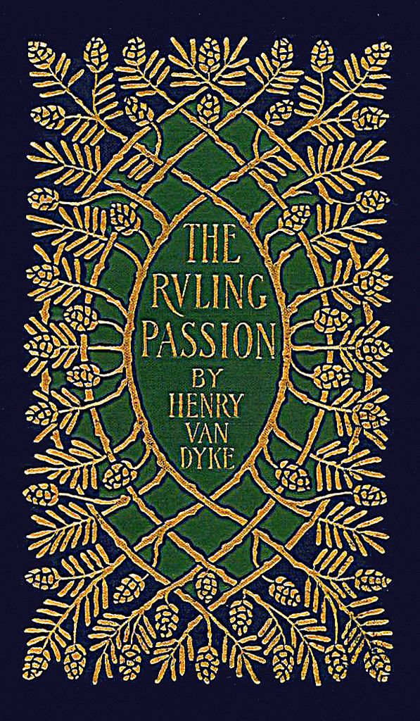 The Ruling Passion by Henry Van Dyke, New York: Charles Scribner's Sons, 1901, cover design by Margaret Armstrong