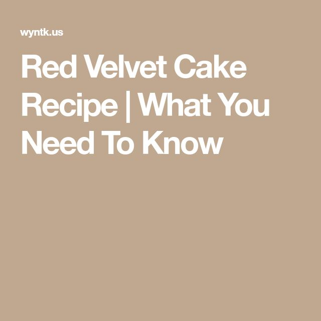 Red Velvet Cake Recipe | What You Need To Know