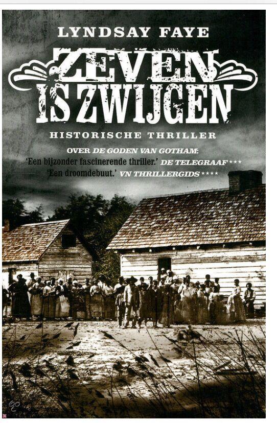 9 februari 2014 Zeven is zwijgen - Lyndsay Faye Tweede boek over Timothy Wilde, ditmaal over de slavernij, dat blijft een boeiend onderwerp. Meeslepende thriller.