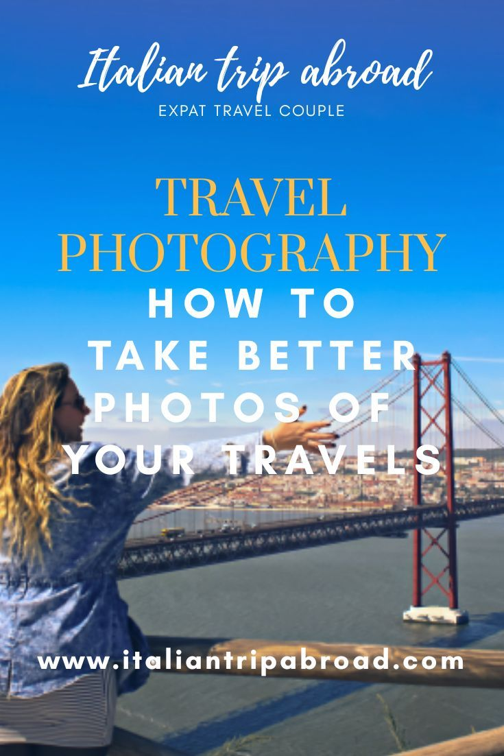 How To Take Better Photos Of Your Travels Photography Guide
