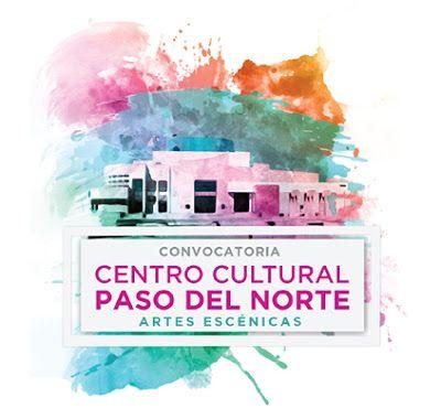 Rancho Las Voces: Convocatoria / Ciudad Juárez: Abierta la convocatoria para la «Cartelera de Artes Escenícas 2018 del Centro Cultural Paso del Norte»