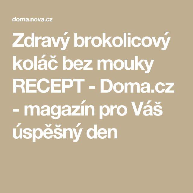 Zdravý brokolicový koláč bez mouky RECEPT - Doma.cz - magazín pro Váš úspěšný den