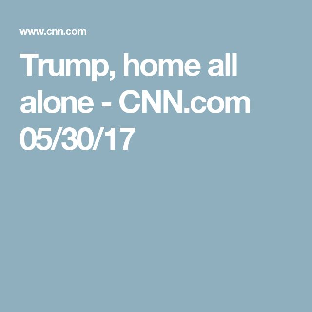 Trump, home all alone - CNN.com  05/30/17