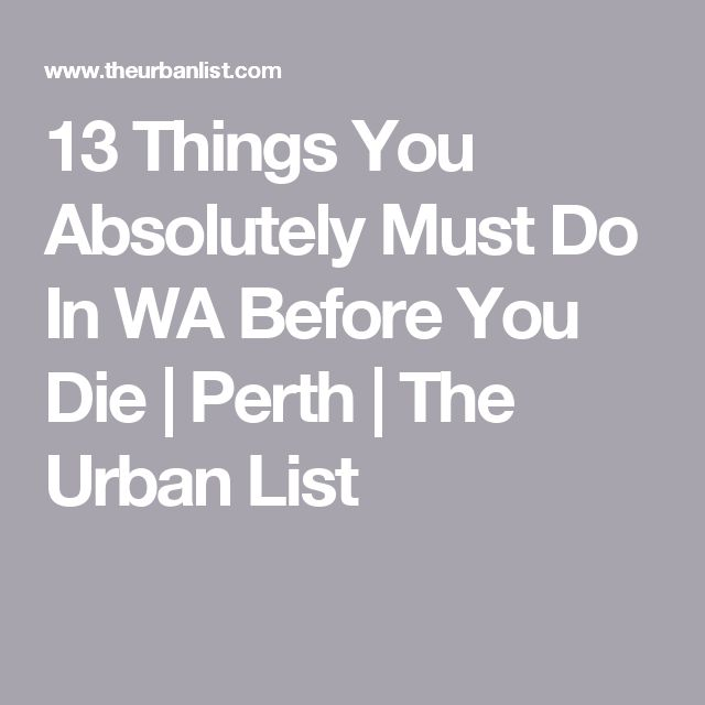 13 Things You Absolutely Must Do In WA Before You Die | Perth | The Urban List