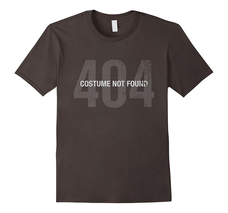 Error 404 Costume Not Found - Funny Halloween T-shirt Tee  Great present idea for your Boyfriend, Girlfriend, Father, Mother, Brother, Sister, Best Friend, Grandfather or Grandmother. For occasions such as: Fathers Day, Mothers Day, Birthday Gift, Anniversary, Teams, Clubs, Parties. Perfect Christmas gift.  http://a.co/8kKh8lh