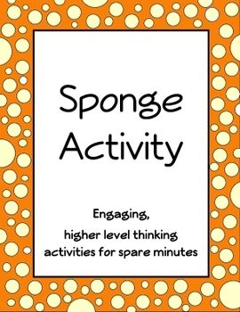 One page FREEBIE from my complete set of Sponge Activities that has 25 pages with more than 250 higher level thinking activities (teacher led, no paper) that are perfect when you have an extra five to ten minutes right before recess or lunch when the kids are restless and you know it's time to switch things around and get something going.