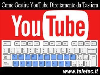 Tutte le Dritte per Utilizzare YouTube Direttamente da Tastiera