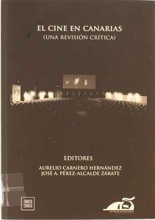 El cine en Canarias: una revisión crítica / editores Aurelio Carnero Hernández, José Antonio Pérez-Alcalde. 2011 http://absysnetweb.bbtk.ull.es/cgi-bin/abnetopac01?TITN=455064