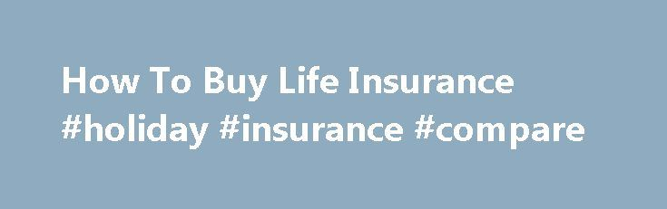 How To Buy Life Insurance #holiday #insurance #compare http://insurance.remmont.com/how-to-buy-life-insurance-holiday-insurance-compare/  #buy life insurance online # How To Buy Life Insurance While Americans are out shopping for holiday gifts, few are likely to pick life insurance policies as stocking-stuffers. The percentage of American households with individual life insurance policies has hit a 50-year low of 44%. Blame unemployment, confusing products, reports of denied claims and high…