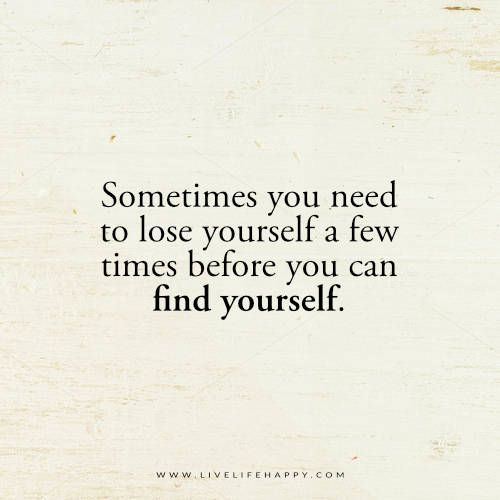 Sometimes You Need to Lose Yourself a Few Times