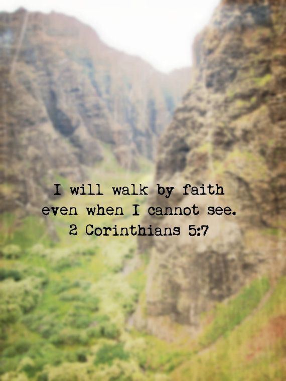 """""""I will walk by faith even when I cannot see."""""""