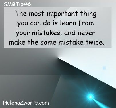 The most important thing you can do is learn from your mistakes; and never make the same mistake twice