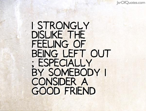 feeling left out quotes - Google Search