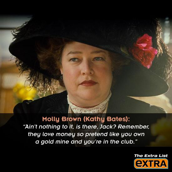 Titanic: Kathy Bates as Molly Brown     The Extra List: All Things Titanic