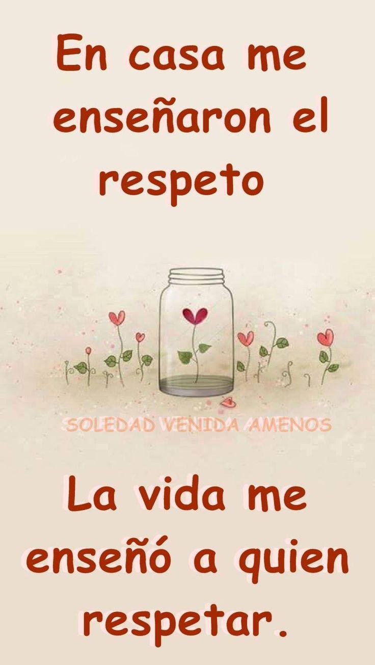 〽️En casa me enseñaron el respeto. La vida me enseño a quien respetar.