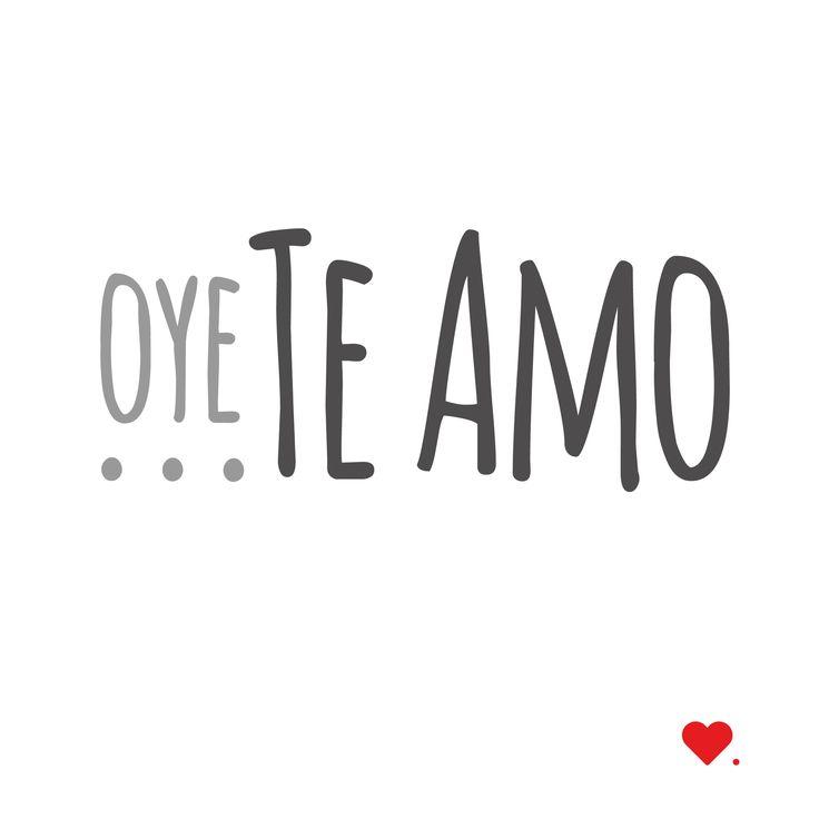 Oye... Te amo #amor #teamo