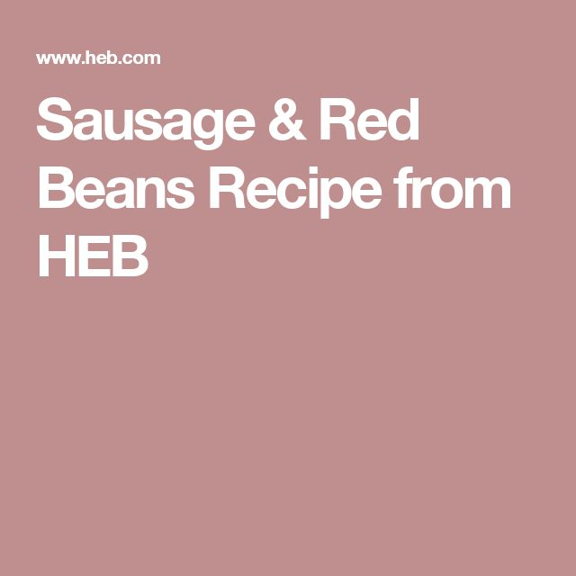 Sausage & Red Beans Recipe from HEB