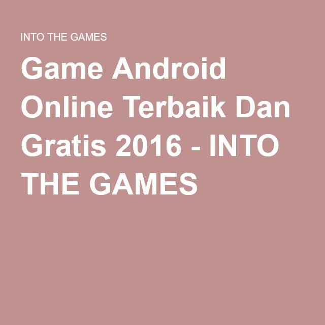 Game Android Online Terbaik Dan Gratis 2016 - INTO THE GAMES