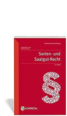 Sorten- und Saatgutrecht / Bundessortenamt (Hrsg.).   13. Aufl.    AgriMedia, 2016