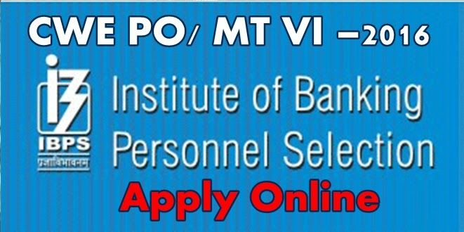 IBPS Recruitment 2016 – CWE PO/ MT – VI Apply Online