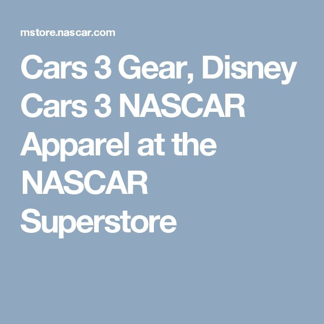 Cars 3 Gear, Disney Cars 3 NASCAR Apparel at the NASCAR Superstore