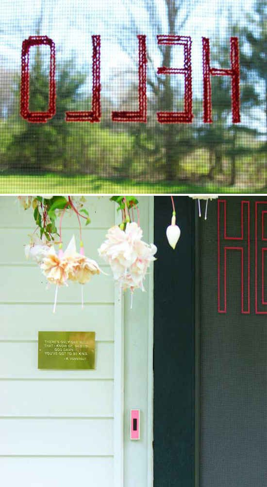 Use embroidery floss to weave a welcome message onto your screen door.   31 Home Decor Hacks That Are Borderline Genius
