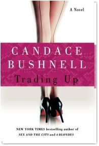 "Trading Up, by Candace Bushnell. From a blog post on ""Edith Wharton's Influence on Candace Bushnell and Julian Fellowes."" http://sarahemsley.com/2013/09/26/trading-up-whartons-influence-on-candace-bushnell-and-julian-fellowes/"