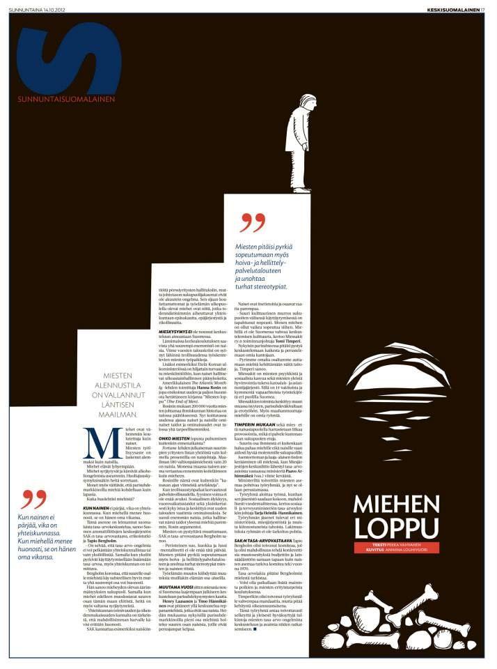 European Newspaper Award.  Miehen loppu julkaistiin 14.10.2012. Juttu käsittelee miehen asemaa ja tilaa nyky-yhteiskunnassa. Kuvitus Anniina Louhivuori, teksti Pekka Vahvanen