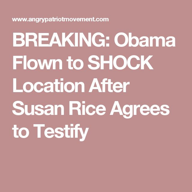 BREAKING: Obama Flown to SHOCK Location After Susan Rice Agrees to Testify