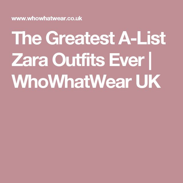 The Greatest A-List Zara Outfits Ever | WhoWhatWear UK