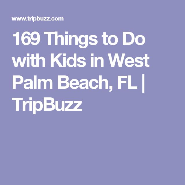 169 Things to Do with Kids in West Palm Beach,FL   TripBuzz