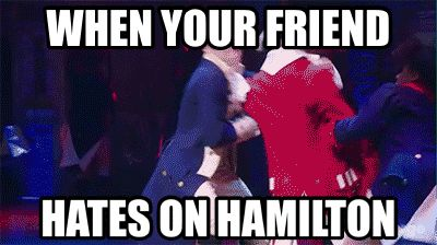 Trrruuuuuue!!! YOU'RE GOING DOWN, MY FRIEND   Hamilton musical