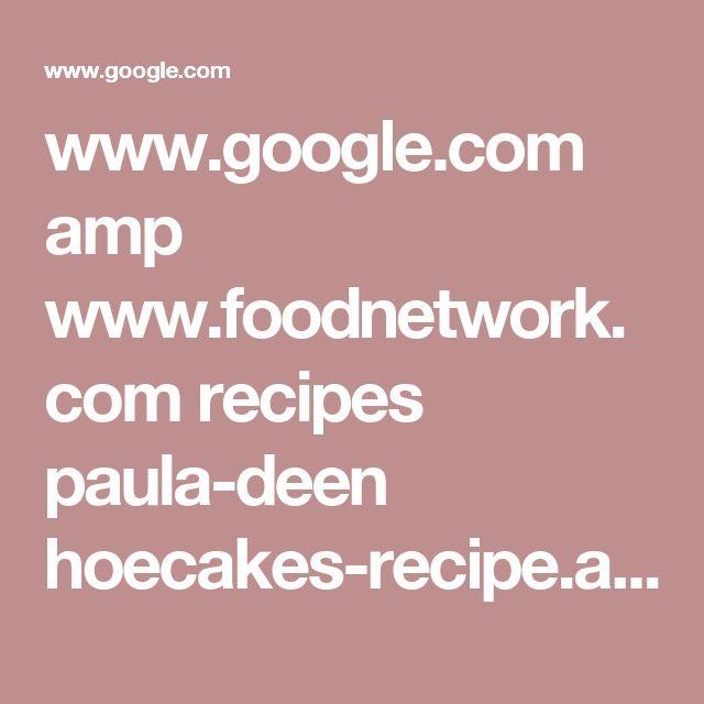 www.google.com amp www.foodnetwork.com recipes paula-deen hoecakes-recipe.amp