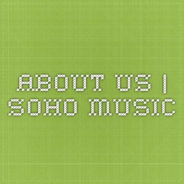 ABOUT US | Soho Music