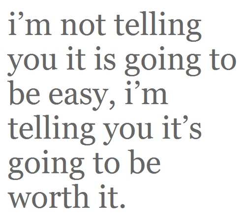 applies to so many things...: Life, Easy, Quotes, Motivation, So True, Truths, Worthit, Living, Worth It