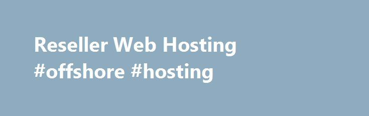 Reseller Web Hosting #offshore #hosting http://hosting.nef2.com/reseller-web-hosting-offshore-hosting/  #cheap reseller hosting # Reseller hosting partner JaguarPC Reseller Hosting Solutions Reseller Web Hosting All hosting plans come bundled with one click installs on all the lastest software you need such as social networking apps, Xcart, blogs, forums, Xoops, Coppermine, WordPress, phpBB, Joomla, Mambo, Drupal, Ruby on Rails, perl/cgi scripts, Python, PHP5 and more! Reseller. Whatever…