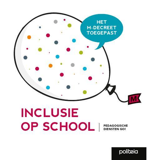 Inclusie op school : het M-decreet toegepast -  Werkgroep Kwaliteitszorg PBD GO! -  plaats 460.6 # Inclusief onderwijs