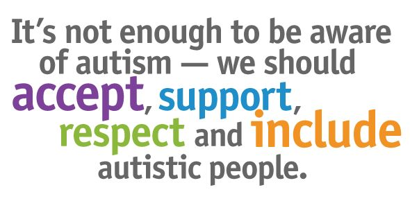 autism quote: It's not enough to be aware of autism - we should accept, support, respect and include autistic people.