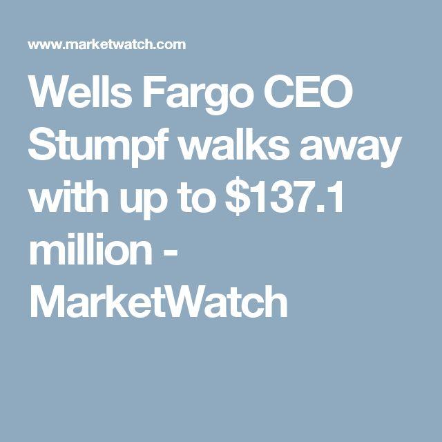 Wells Fargo Ceo Stumpf Walks Away With Up To 137 1 Million Marketwatch Wells Fargo Fargo Wellness