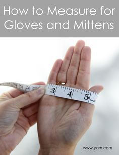 Tuesday's Tip – How to Get the Best Fit for Hand Knit Gloves and Mittens