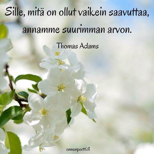 Sille, mitä on ollut #vaikein saavuttaa, annamme suurimman arvon. Thomas Adams #aforismi #onnenportti #arvo #saavutukset