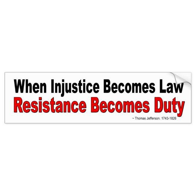 When Injustice Becomes Law Resistance Become Duty Bumper Sticker Zazzle Com Bumper Stickers Thomas Jefferson Quotes Jefferson Quotes