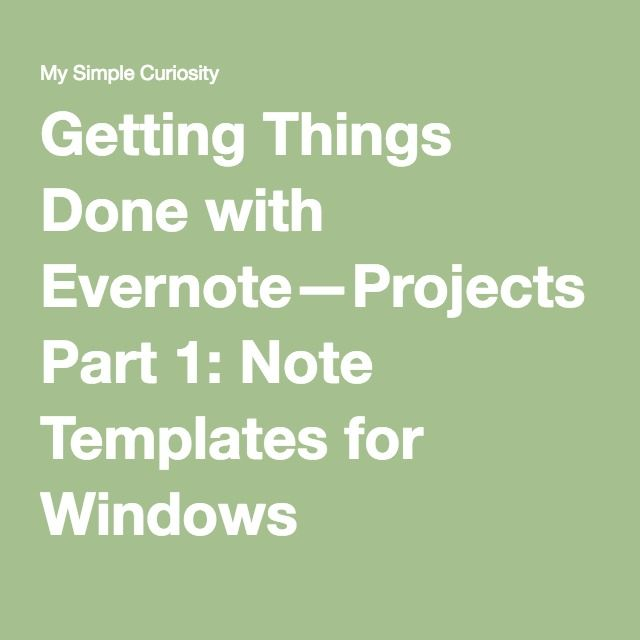 getting things done with evernote projects part 1 note templates for windows organization. Black Bedroom Furniture Sets. Home Design Ideas