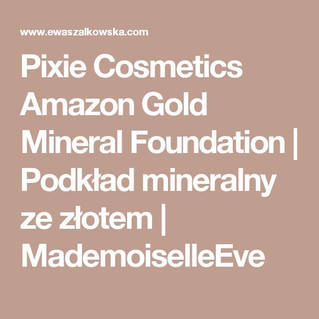 Pixie Cosmetics Amazon Gold Mineral Foundation | Podkład mineralny ze złotem | MademoiselleEve