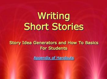 Writing short stories: A complete presentation with printable handouts for students.  Fifty-six slides that cover essential components of a story, story idea generators, handouts and graphic organizers, grading rubric. PPT presentation, individual graphics, and PDF of presentation. $