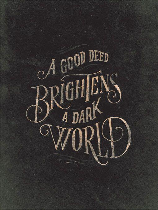 A GOOD DEED. Via designworklife: Quotes, Hands Letters, Make A Difference, True Words, Poster, Deeds Brightening, Random Acting, Good Deeds, The Dark